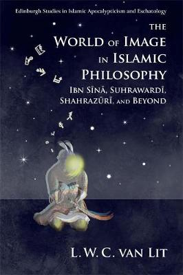 The World of Image in Islamic Philosophy: Ibn Sina, Suhrawardi, Shahrazuri and Beyond