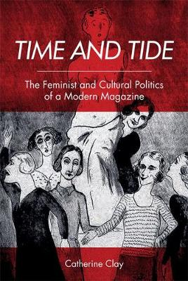Time and Tide: The Feminist and Cultural Politics of a Modern Magazine