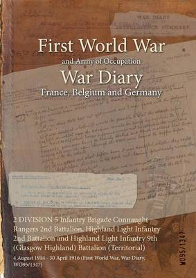 2 Division 5 Infantry Brigade Connaught Rangers 2nd Battalion, Highland Light Infantry 2nd Battalion and Highland Light Infantry 9th (Glasgow Highland) Battalion (Territorial): 4 August 1914 - 30 April 1916 (First World War, War Diary, Wo95/1347)