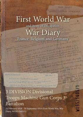 3 Division Divisional Troops Machine Gun Corps 3 Battalion: 24 February 1918 - 30 September 1919 (First World War, War Diary, Wo95/1405/1)