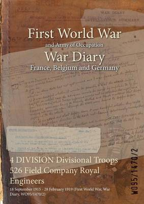 4 Division Divisional Troops 526 Field Company Royal Engineers: 18 September 1915 - 28 February 1919 (First World War, War Diary, Wo95/1470/2)