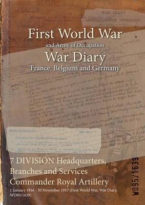 7 Division Headquarters, Branches and Services Commander Royal Artillery: 1 January 1916 - 30 November 1917 (First World War, War Diary, Wo95/1639)