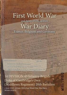 14 Division 43 Infantry Brigade Duke of Cambridge's Own (Middlesex Regiment) 20th Battalion: 1 June 1918 - 18 June 1919 (First World War, War Diary, Wo95/1910/3)
