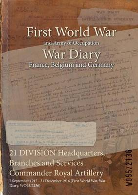 21 Division Headquarters, Branches and Services Commander Royal Artillery: 7 September 1915 - 31 December 1916 (First World War, War Diary, Wo95/2136)