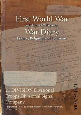 21 Division Divisional Troops Divisional Signal Company: 8 September 1915 - 22 June 1919 (First World War, War Diary, Wo95/2145/1)