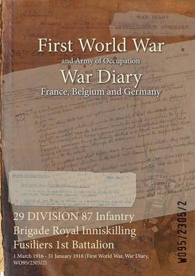 29 Division 87 Infantry Brigade Royal Inniskilling Fusiliers 1st Battalion: 1 March 1916 - 31 January 1918 (First World War, War Diary, Wo95/2305/2)
