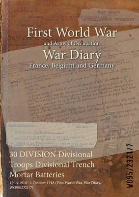 30 Division Divisional Troops Divisional Trench Mortar Batteries: 1 July 1916 - 1 October 1918 (First World War, War Diary, Wo95/2321/7)