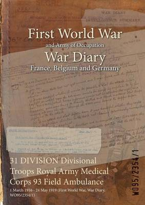 31 Division Divisional Troops Royal Army Medical Corps 93 Field Ambulance: 1 March 1916 - 24 May 1919 (First World War, War Diary, Wo95/2354/1)