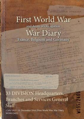 33 Division Headquarters, Branches and Services General Staff: 1 July 1915 - 31 December 1916 (First World War, War Diary, Wo95/2405)