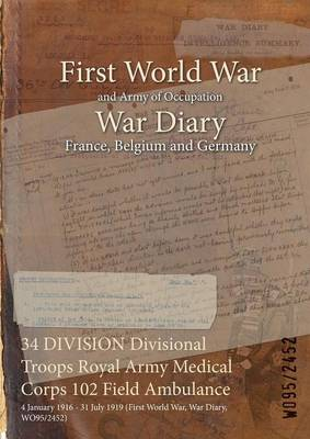 34 Division Divisional Troops Royal Army Medical Corps 102 Field Ambulance: 4 January 1916 - 31 July 1919 (First World War, War Diary, Wo95/2452)