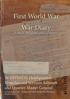 36 Division Headquarters, Branches and Services Adjutant and Quarter-Master General: 26 September 1915 - 29 June 1919 (First World War, War Diary, Wo95/2493)