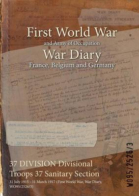 37 Division Divisional Troops 37 Sanitary Section: 31 July 1915 - 31 March 1917 (First World War, War Diary, Wo95/2526/3)