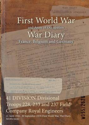 41 Division Divisional Troops 228, 233 and 237 Field Company Royal Engineers: 21 April 1916 - 30 September 1919 (First World War, War Diary, Wo95/2626)