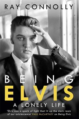 Being Elvis A Lonely Life Ray Connolly Foyles Bookstore