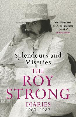 Splendours and Miseries: The Roy Strong Diaries, 1967-87