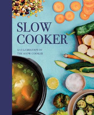 The Slow Cooker: A Celebration of the Slow Cooker