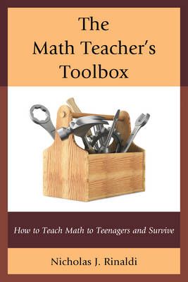 The Math Teacher's Toolbox: How to Teach Math to Teenagers and Survive