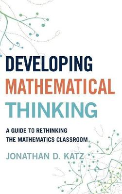 Developing Mathematical Thinking: A Guide to Rethinking the Mathematics Classroom