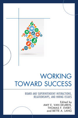 Working Toward Success: Board and Superintendent Interactions, Relationships, and Hiring Issues