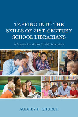 Tapping into the Skills of 21st-Century School Librarians: A Concise Handbook for Administrators