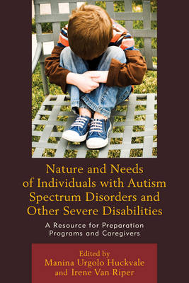 Nature and Needs of Individuals with Autism Spectrum Disorders and Other Severe Disabilities: A Resource for Preparation Programs and Caregivers