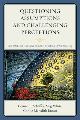 Questioning Assumptions and Challenging Perceptions: Becoming an Effective Teacher in Urban Environments