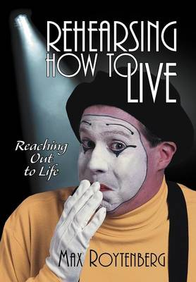 Rehearsing How to Live: Reaching Out to Life