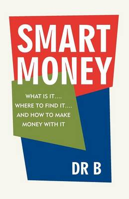 Smart Money: What Is It.... Where to Find It.... and How to Make Money with It