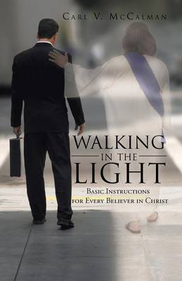 Walking in the Light: Basic Instructions for Every Believer in Christ