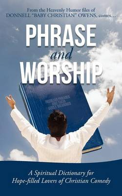 Phrase and Worship: A Spiritual Dictionary for Hope-Filled Lovers of Christian Comedy