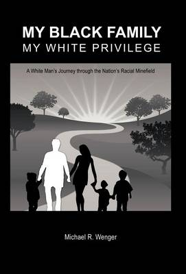 My Black Family, My White Privilege: A White Man's Journey Through the Nation's Racial Minefield
