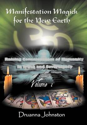 Manifestation Magick for the New Earth: Volume 1