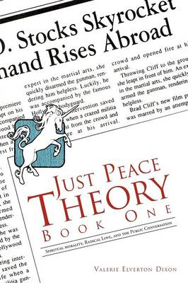 Just Peace Theory Book One: Spiritual Morality, Radical Love, and the Public Conversation