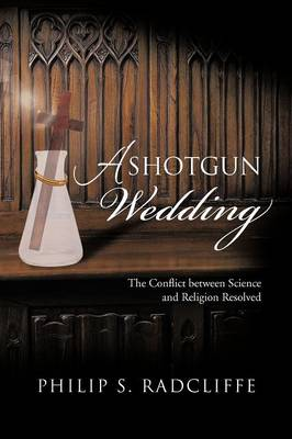 A Shotgun Wedding: The Conflict Between Science and Religion Resolved