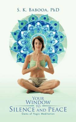 Your Window to Silence and Peace: Gems of Yogic Meditation