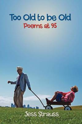 Too Old to Be Old: Poems at 95