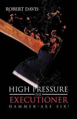 High Pressure the Executioner: Hammer-Axe Six!