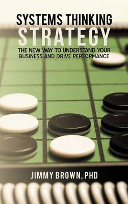 Systems Thinking Strategy: The New Way to Understand Your Business and Drive Performance