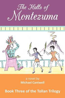 The Halls of Montezuma: Book Three of the Tollan Trilogy