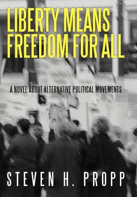 Liberty Means Freedom for All: A Novel about Alternative Political Movements