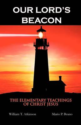 Our Lord's Beacon: The Elementary Teachings of Christ Jesus