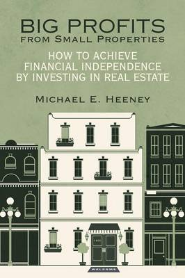 Big Profits from Small Properties: How to Achieve Financial Independence by Investing in Real Estate