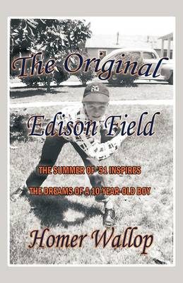 The Original Edison Field: The Summer of '51 Inspires the Dreams of a 10-Year-Old Boy