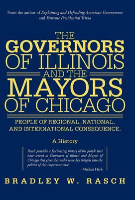 The Governors of Illinois and the Mayors of Chicago: People of Regional, National, and International Consequence