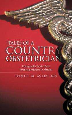 Tales of a Country Obstetrician: Unforgettable Stories about Practicing Medicine in Alabama