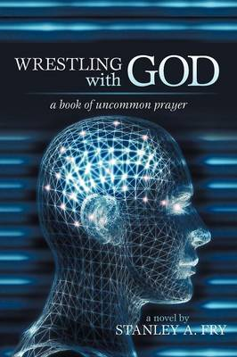 Wrestling with God: A Book of Uncommon Prayer