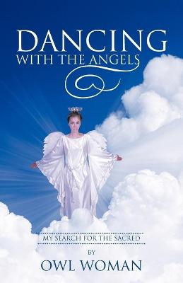 Dancing with the Angels: My Search for the Sacred
