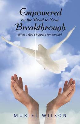 Empowered on the Road to Your Breakthrough: What Is God's Purpose for My Life?