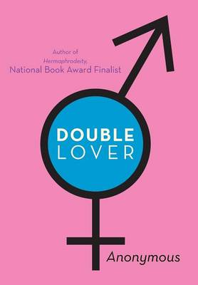 Double Lover: Confessions of a Hermaphrodite