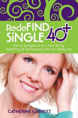 Redefind Single 40+: How to Springboard to a New Life by Redefining & Rediscovering Who You Really Are